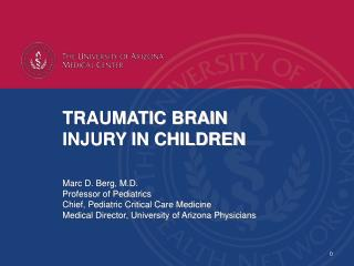 TRAUMATIC BRAIN INJURY IN CHILDREN Marc D. Berg, M.D. Professor of Pediatrics