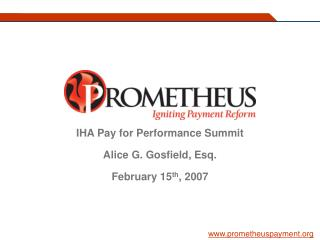 IHA Pay for Performance Summit Alice G. Gosfield, Esq. February 15 th , 2007
