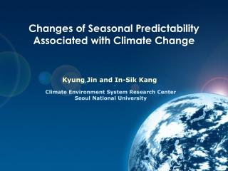 Changes of  Seasonal Predictability Associated with  Climate Change