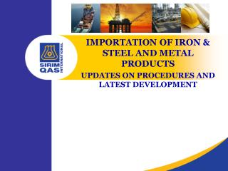 IMPORTATION OF IRON & STEEL AND METAL PRODUCTS UPDATES ON PROCEDURES AND LATEST DEVELOPMENT