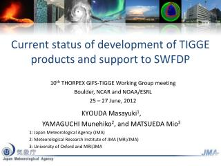 Current status of development of TIGGE products and support to SWFDP