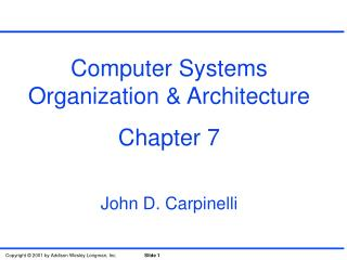 Computer Systems Organization & Architecture Chapter 7 John D. Carpinelli
