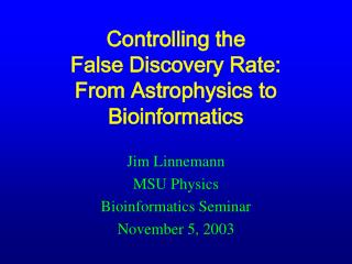 Controlling the False Discovery Rate:  From Astrophysics to Bioinformatics