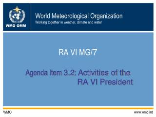 RA VI MG/ 7 Agenda Item  3.2 :  Activities of the                           RA VI President