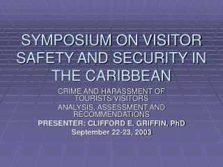 SYMPOSIUM ON VISITOR SAFETY AND SECURITY IN THE CARIBBEAN