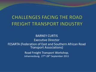 CHALLENGES FACING THE ROAD FREIGHT TRANSPORT INDUSTRY