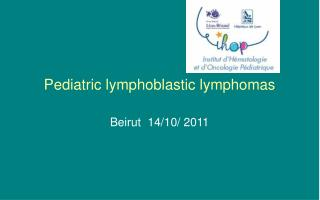 Pediatric lymphoblastic lymphomas