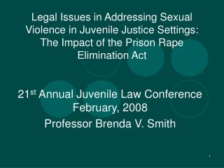 21 st  Annual Juvenile Law Conference February, 2008 Professor Brenda V. Smith