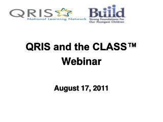 QRIS and the CLASS™ Webinar August 17, 2011