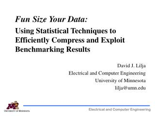 Fun Size Your Data:    Using Statistical Techniques to Efficiently Compress and Exploit Benchmarking Results David J. Li
