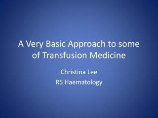 A Very Basic Approach to some of Transfusion Medicine