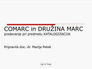 COMARC in DRUŽINA MARC predavanje pri predmetu KATALOGIZACIJA Pripravila doc. dr. Marija Petek