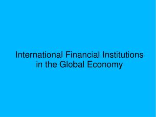 International Financial Institutions in the Global Economy