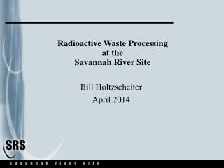 Radioactive Waste Processing at the  Savannah River Site