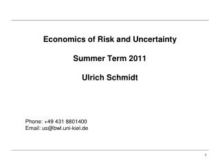 Economics of Risk and Uncertainty Summer Term 2011 Ulrich Schmidt