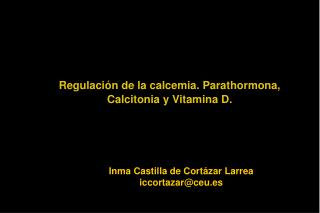 Regulación de la calcemia. Parathormona,  Calcitonia y Vitamina D.