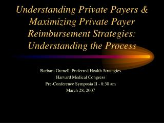 Understanding Private Payers  Maximizing Private Payer Reimbursement Strategies:  Understanding the Process