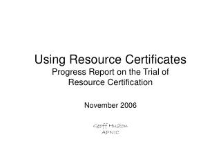 Using Resource Certificates Progress Report on the Trial of  Resource Certification