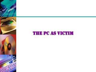 The PC as Victim
