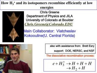 Chris Greene Department of Physics and JILA University of Colorado at Boulder
