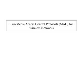 Two Media Access Control Protocols (MAC) for Wireless Networks
