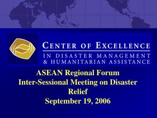 ASEAN Regional Forum  Inter-Sessional Meeting on Disaster Relief September 19, 2006