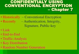 CONFIDENTIALY USING    CONVENTIONAL ENCRYPTION                                    – Chapter 7
