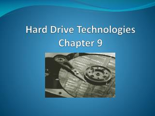 Hard Drive Technologies Chapter 9