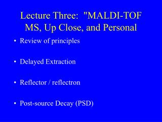 "Lecture Three:  ""MALDI-TOF MS, Up Close, and Personal"