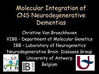 Molecular Integration of CNS Neurodegenerative Dementias