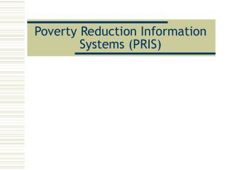 Poverty Reduction Information Systems (PRIS)