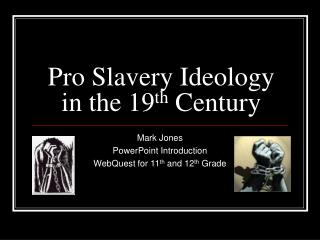 Pro Slavery Ideology in the 19 th  Century