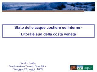 Sandro Boato Direttore Area Tecnico Scientifica Chioggia, 22 maggio 2009