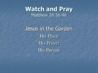 Watch and Pray Matthew 26:36-46
