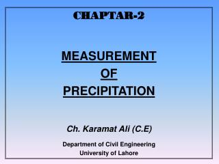 CHAPTAR-2 MEASUREMENT  OF  PRECIPITATION Ch. Karamat Ali (C.E) Department of Civil Engineering