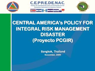 CENTRAL  AMERICA's POLICY FOR  INTEGRAL RISK MANAGEMENT DISASTER (Proyecto PCGIR)