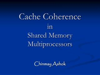 Cache Coherence in  Shared Memory Multiprocessors