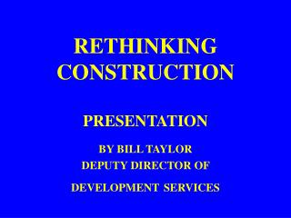 RETHINKING CONSTRUCTION PRESENTATION