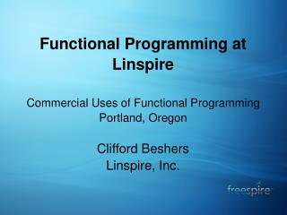 Functional Programming at Linspire Commercial Uses of Functional Programming Portland, Oregon