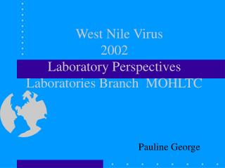 West Nile Virus  2002 Laboratory Perspectives Laboratories Branch  MOHLTC