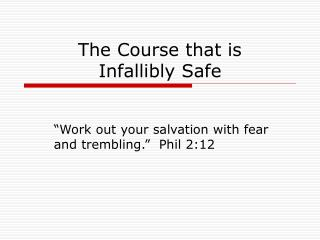The Course that is  Infallibly Safe