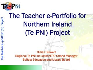 The Teacher e-Portfolio for Northern Ireland  (Te-PNI) Project