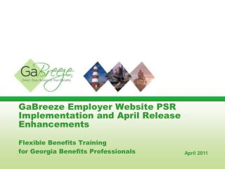 GaBreeze Employer Website PSR Implementation and April Release Enhancements Flexible Benefits Training for Georgia Benef