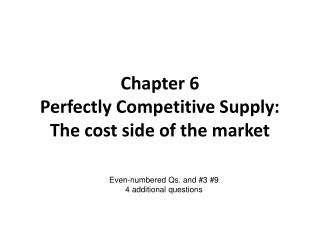 Chapter 6  Perfectly Competitive Supply: The cost side of the market