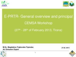 E-PRTR- General overview and principal CEMSA Workshop (27 th  - 28 th  of February 2013, Tirana)