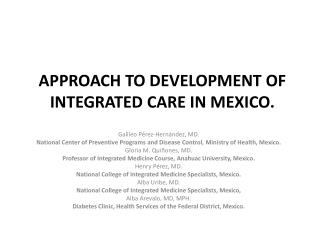 A PPROACH TO DEVELOPMENT OF INTEGRATED CARE IN MEXICO.