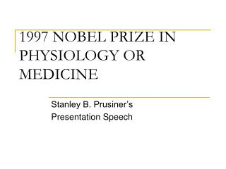 1997 NOBEL PRIZE IN PHYSIOLOGY OR MEDICINE