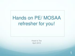 Hands on PE/ MOSAA refresher for you!