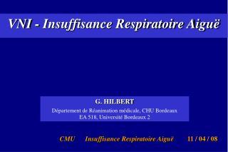 G. HILBERT Département de Réanimation médicale, CHU Bordeaux  EA 518, Université Bordeaux 2
