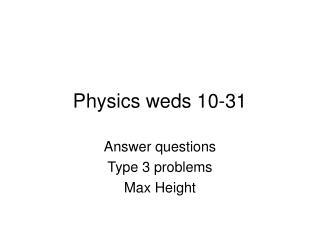 Physics weds 10-31